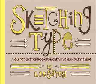 Sketching Type: A Guided Sketchbook For Creative Hand Lettering by Lee Suttey