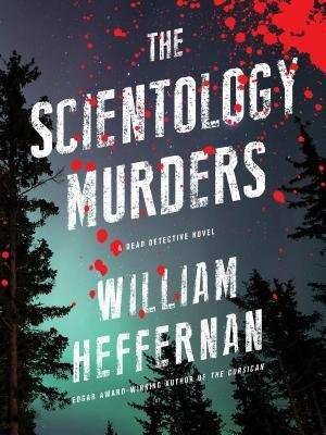 The Scientology Murders: A Dead Detective Novel by William Heffernan