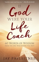 Book If God Were Your Life Coach: 60 Words Of Wisdom From The One Who Knows You Best by Payleitner Payleitner