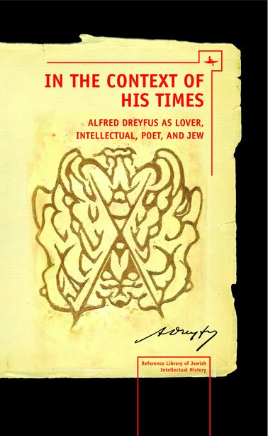 In the Context of His Times: Alfred Dreyfus as Lover, Intellectual, Poet, and Jew by Norman Simms