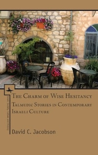 Charm of Wise Hesitancy: Talmudic Stories in Contemporary Israeli Culture