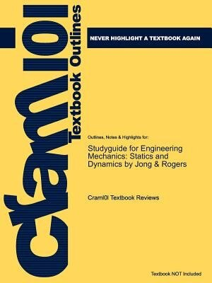 Studyguide For Engineering Mechanics: Statics And Dynamics By Jong &  Rogers, Isbn 9780030263149