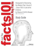 Studyguide For Discovering The Western Past: Volume 2 - Since 1500: A Look At The Evidence By…