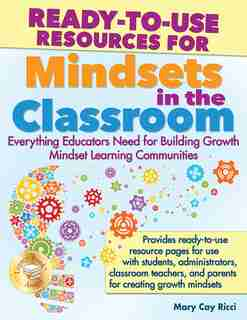 Ready-to-use Resources For Mindsets In The Classroom: Everything Educators Need For Building Growth Mindset Learning Communities by Mary Cay Ricci
