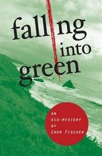 Falling Into Green: A Novel by Cher Fischer