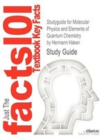 Studyguide For Molecular Physics And Elements Of Quantum Chemistry By Hermann Haken, Isbn…