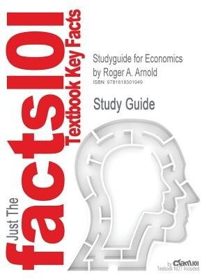 Studyguide For Economics By Roger A. Arnold, Isbn 9781111822880 by Cram101 Textbook Reviews