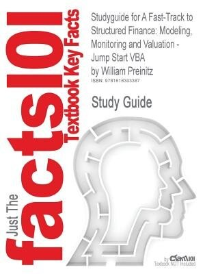 Studyguide For A Fast-track To Structured Finance: Modeling, Monitoring And Valuation - Jump Start Vba By William Preinitz, Isbn 9780470398128 by Cram101 Textbook Reviews