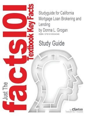 Studyguide For California Mortgage Loan Brokering And Lending By Donna L. Grogan, Isbn 9780538739597 by Cram101 Textbook Reviews