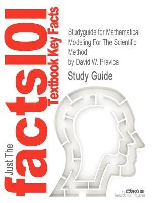 Studyguide For Mathematical Modeling For The Scientific Method By David W. Pravica, Isbn 9780763779467 by Cram101 Textbook Reviews
