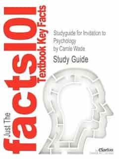 Studyguide For Invitation To Psychology By Carole Wade, Isbn 9780205035199 by Cram101 Textbook Reviews