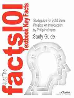 Studyguide For Solid State Physics: An Introduction By Philip Hofmann, Isbn 9783527408610 by Cram101 Textbook Reviews