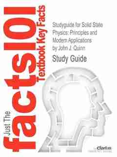Studyguide For Solid State Physics: Principles And Modern Applications By John J. Quinn, Isbn 9783540922308 by Cram101 Textbook Reviews