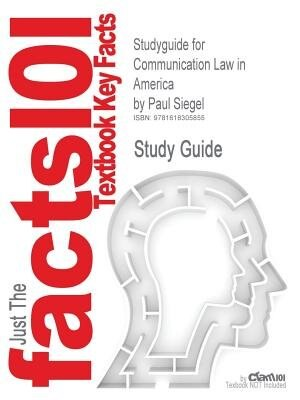 Studyguide For Communication Law In America By Paul Siegel, Isbn 9780742553873 by Cram101 Textbook Reviews
