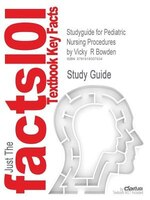 Studyguide For Pediatric Nursing Procedures By Vicky  R Bowden, Isbn 9780781766821