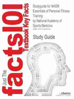 Studyguide For Nasm Essentials Of Personal Fitness Training By National Academy Of Sports Medicine, Isbn 9780781782913 by Cram101 Textbook Reviews