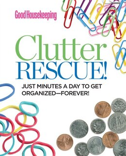 Book Good Housekeeping Clutter Rescue!: Just Minutes A Day To Get Organized?forever! by Good Housekeeping
