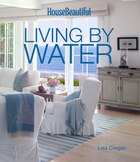 House Beautiful Living By Water: Living By The Water