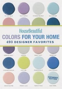 House Beautiful Colors For Your Home Expanded Edition: 493 Designer Favorites by House Beautiful