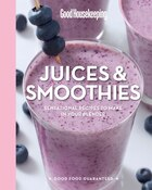 Good Housekeeping Juices & Smoothies: Sensational Recipes To Make In Your Blender