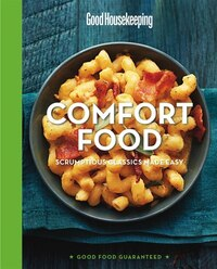Good Housekeeping Comfort Food: Scrumptious Classics Made Easy