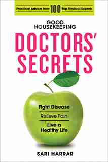 Good Housekeeping Doctors' Secrets: Fight Disease, Relieve Pain, And Live A Healthy Life With Practical Advice From 100 Top Medical Exp by Sari Harrar