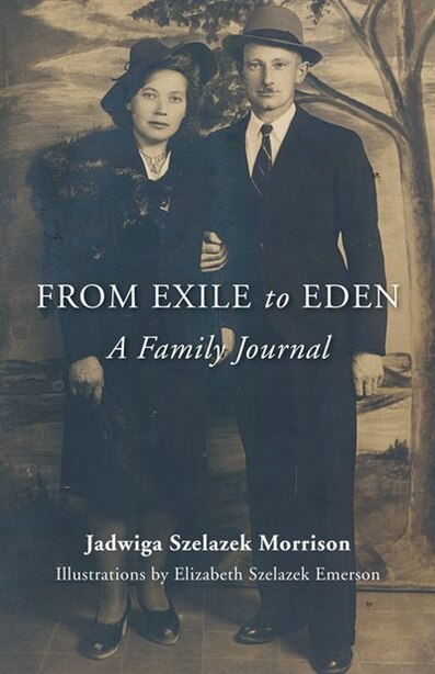 From Exile To Eden: A Family Journal by Jadwiga Szelazek Morrison