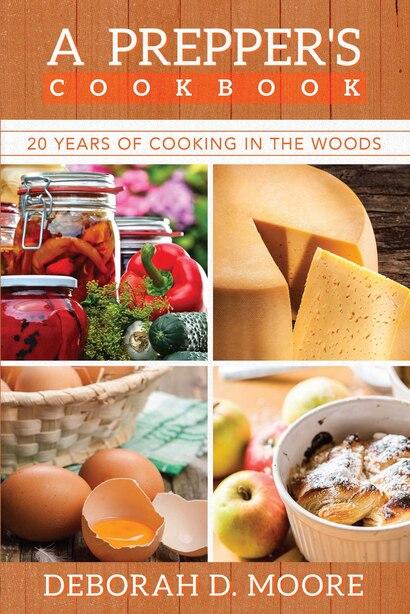 A Prepper's Cookbook: Twenty Years of Cooking in the Woods by Deborah  D. Moore