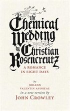 The Chemical Wedding: By Christian Rosencreutz: A Romance In Eight Days By Johann Valentin Andreae…