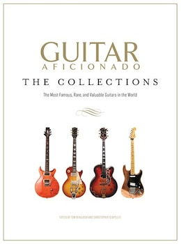 Book Guitar Aficionado: The Collections: The Most Famous, Rare, And Valuable Guitars In The World by Tom Beaujour