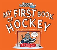 My First Book Of Hockey: A Rookie Book: Mostly Everything Explained About The Game