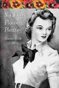 No White Flowers, Please by Elaine Blick