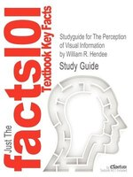 Studyguide For The Perception Of Visual Information By William R. Hendee, Isbn 9780387949109