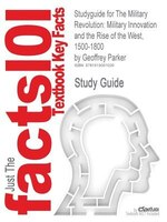 Studyguide For The Military Revolution: Military Innovation And The Rise Of The West, 1500-1800 By…