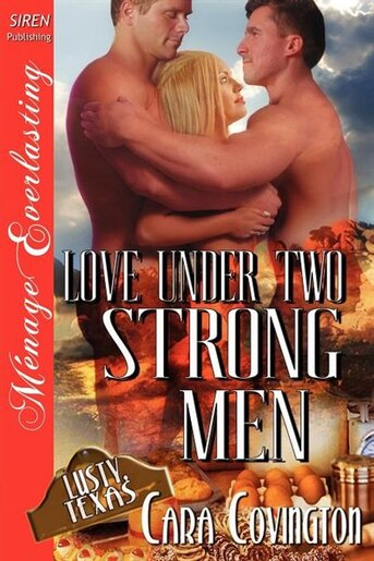 Love Under Two Strong Men [the Lusty, Texas Collection] (siren Publishing Menage Everlasting) by Cara Covington