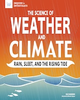 The Science Of Weather And Climate: Rain, Sleet, And The Rising Tide