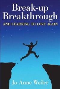 Break-Up Breakthrough: & Learning to Love Again