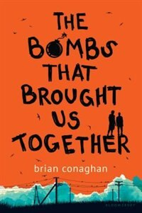 Book The Bombs That Brought Us Together by Brian Conaghan