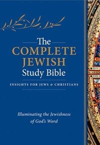 COMPLETE JEWISH STUDY BIBLE, THE HC: Illuminating the Jewishness of Gods Word