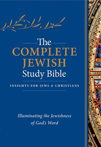 COMPLETE JEWISH STUDY BIBLE, THE HC: Illuminating the Jewishness of Gods Word