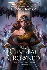 Crystal Crowned (Air Awakens Series Book 5) by Elise Kova