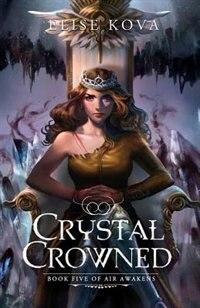 Book Crystal Crowned (Air Awakens Series Book 5) by Elise Kova