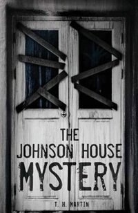 The Johnson House Mystery by T. H. Martin