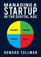 Book Managing A Startup In The Digital Age: You Get What You Work For, Not What You Wish For by Howard A. Tullman