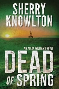 Dead of Spring: An Alexa Williams Novel by Sherry Knowlton
