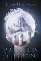 Princess of Tyrone: Fairytale Galaxy Chronicles, Book One