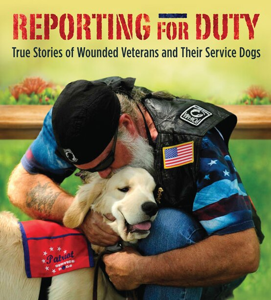 Reporting for Duty: True Stories of Wounded Veterans and Their Service Dogs by Tracy J. Libby