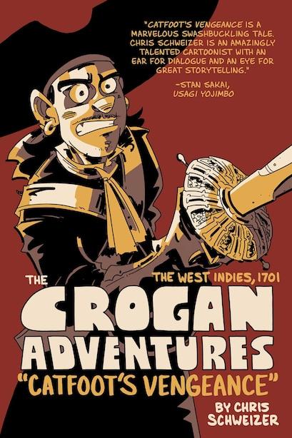 The Crogan Adventures: Catfoot's Vengeance by Chris Schweizer