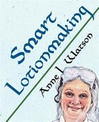 Smart Lotionmaking: The Simple Guide to Making Luxurious Lotions, or How to Make Lotion That's…
