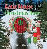Katie Mouse and the Christmas Door: A Santa Mouse Tale (Christmas Gift Edition)